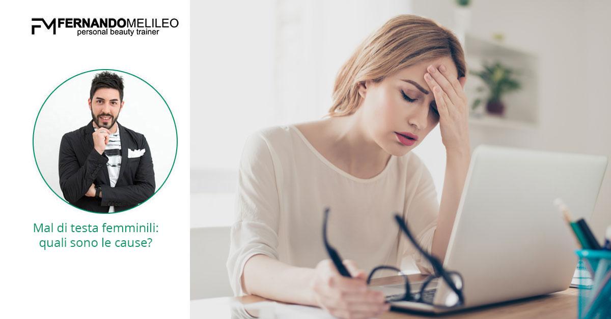 Mal di testa femminili: quali sono le cause?