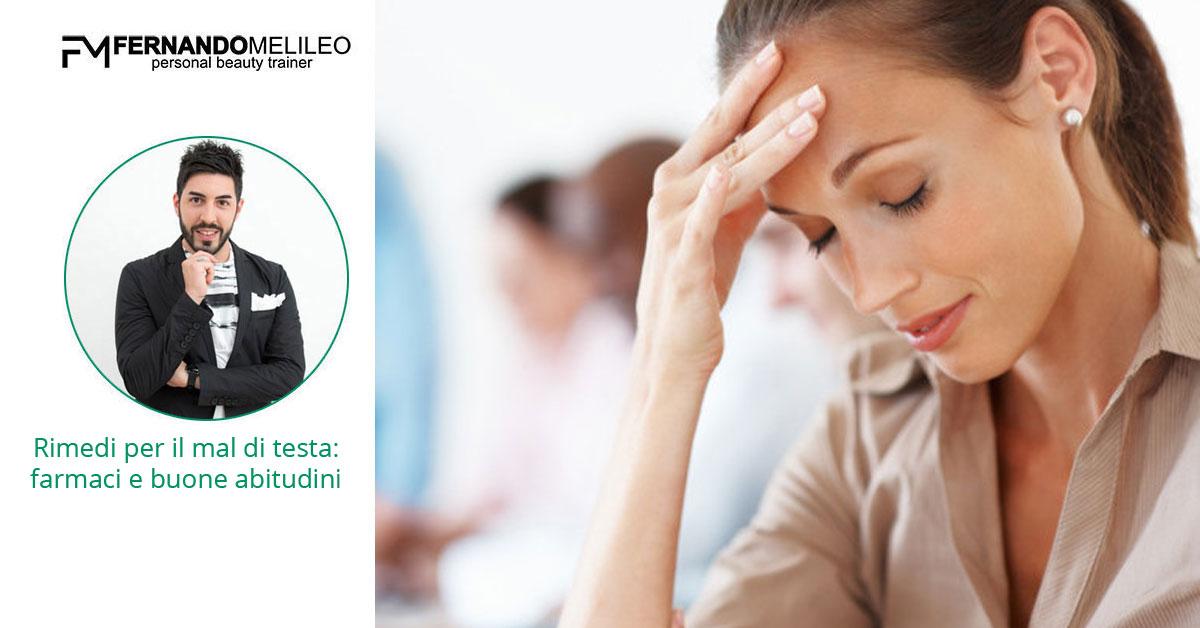 Rimedi per il mal di testa: farmaci e buone abitudini